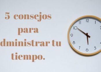 5 consejos para administrar mejor el tiempo