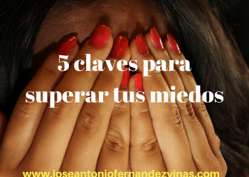 Cinco claves para superar tus miedos