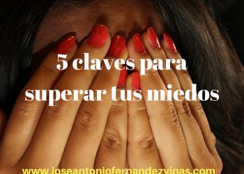 Cinco claves para superar tus miedos